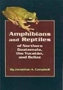 Ampbibians and Reptiles of Northern Guatemala, the Yucatan and Belize