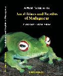 A Field Guide to the Amphibians and Reptiles of Madagascar