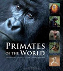 Primates of the World. The Amazing Diversity of Our Closest Relatives